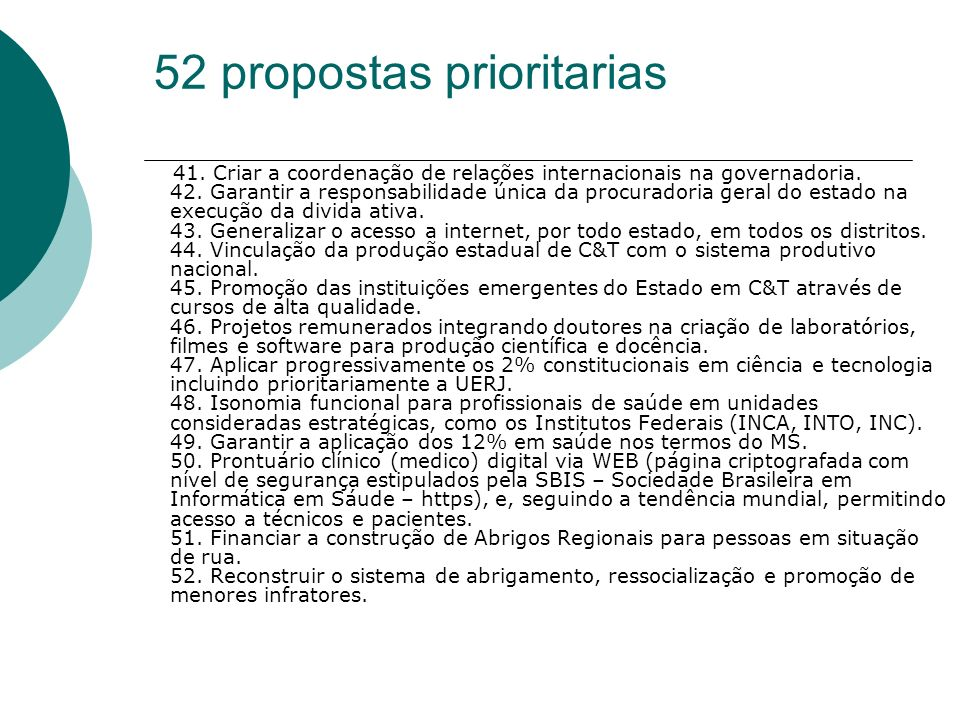 52 propostas prioritarias 41. Criar a coordenação de relações internacionais na governadoria. 42. Garantir a responsabilidade única da procuradoria ge