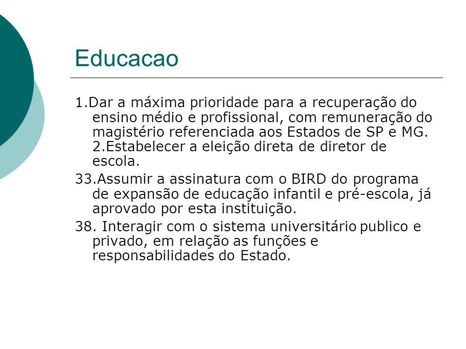 Educacao 1.Dar a máxima prioridade para a recuperação do ensino médio e profissional, com remuneração do magistério referenciada aos Estados de SP e M