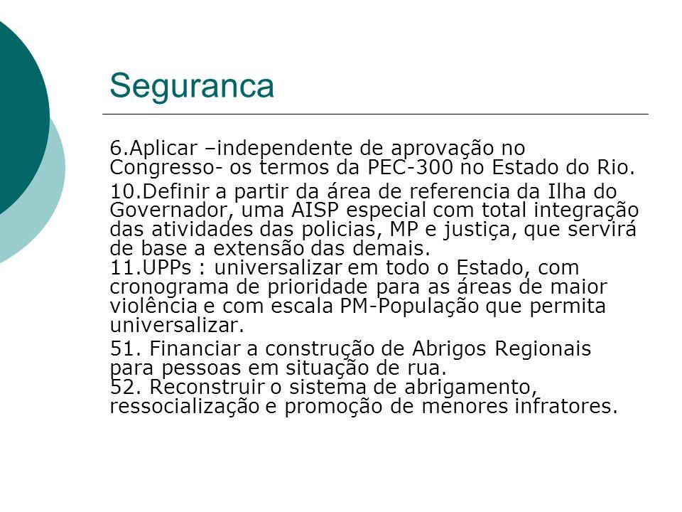 Seguranca 6.Aplicar –independente de aprovação no Congresso- os termos da PEC-300 no Estado do Rio. 10.Definir a partir da área de referencia da Ilha