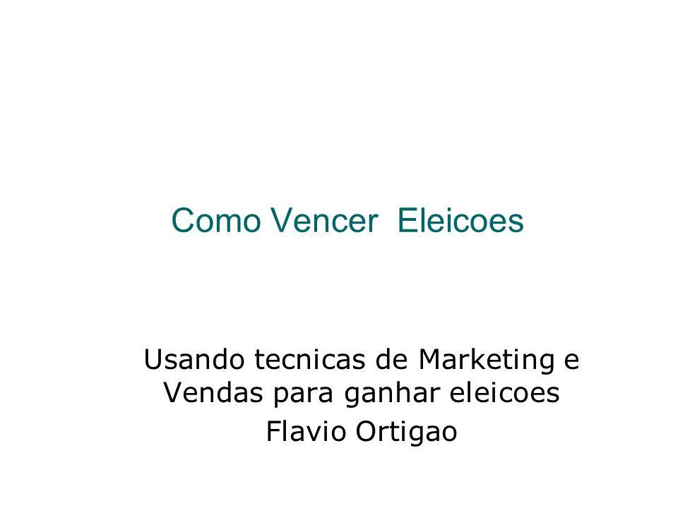 Como Vencer Eleicoes Usando tecnicas de Marketing e Vendas para ganhar eleicoes Flavio Ortigao