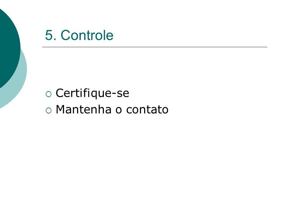 5. Controle Certifique-se Mantenha o contato