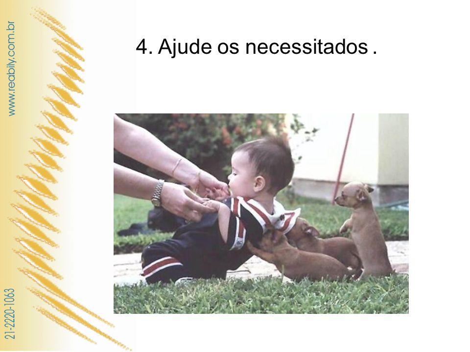 4. Ajude os necessitados.