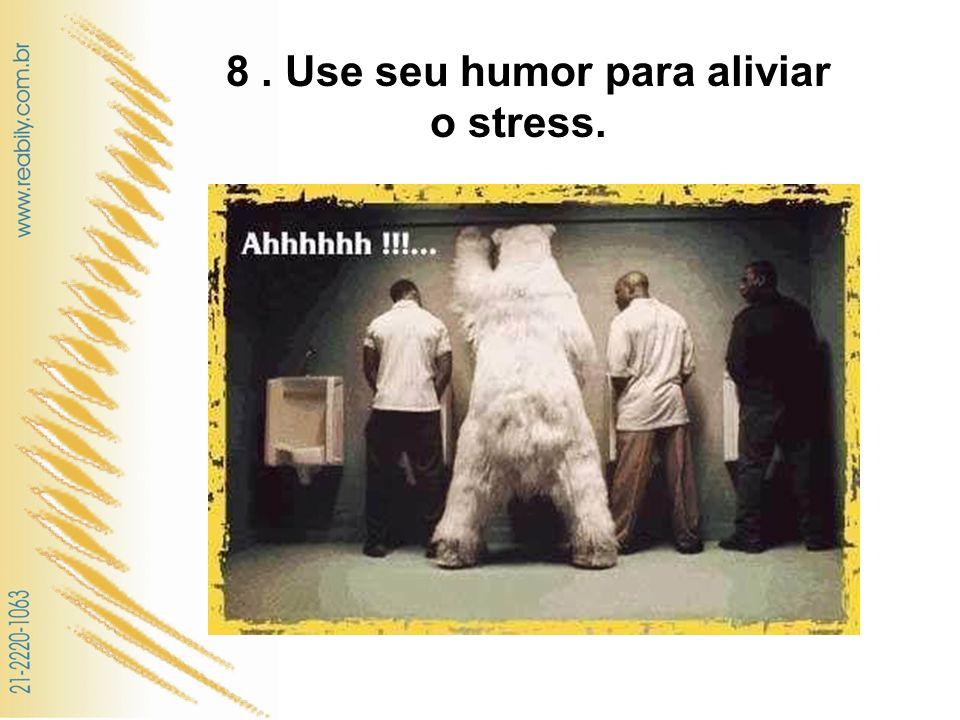 8. Use seu humor para aliviar o stress.