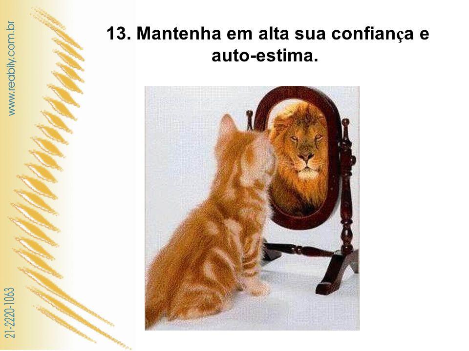 13. Mantenha em alta sua confian ç a e auto-estima.