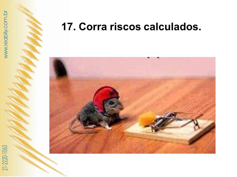 17. Corra riscos calculados.