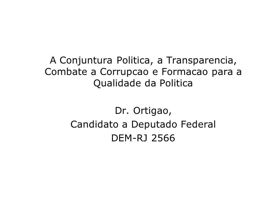 A Conjuntura Politica, a Transparencia, Combate a Corrupcao e Formacao para a Qualidade da Politica Dr. Ortigao, Candidato a Deputado Federal DEM-RJ 2