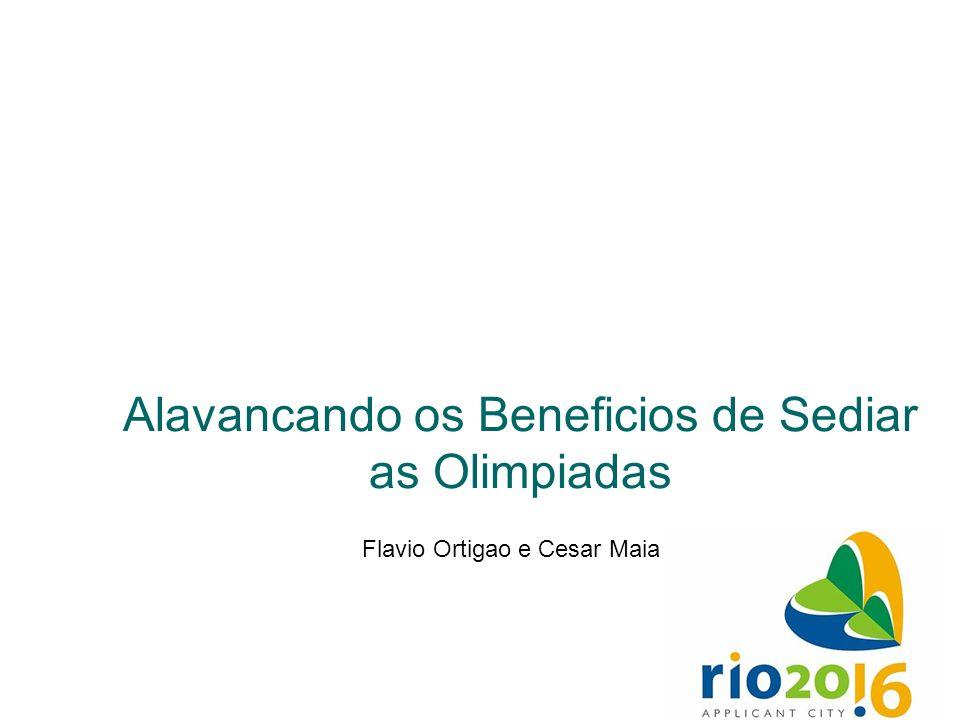 Alavancando os Beneficios de Sediar as Olimpiadas Flavio Ortigao e Cesar Maia