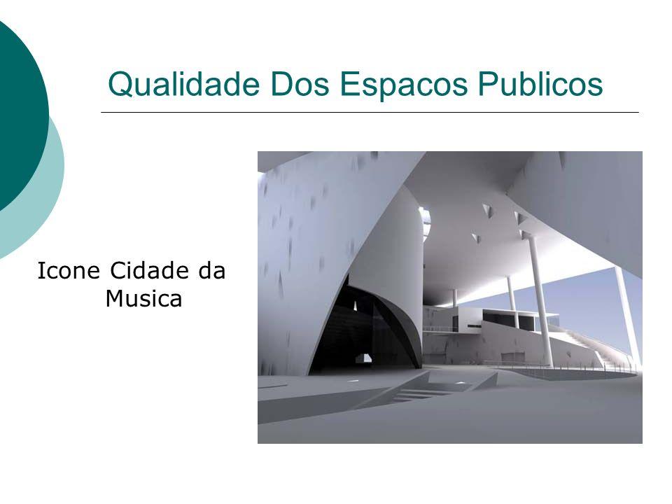 Qualidade Dos Espacos Publicos Icone Cidade da Musica