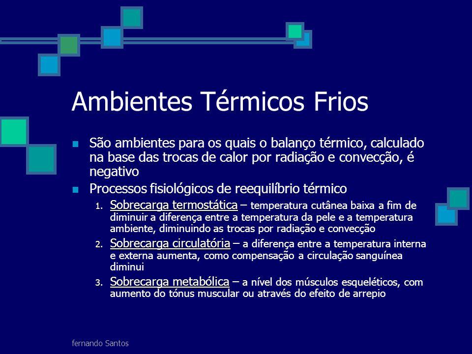 fernando Santos Ambientes Térmicos Frios São ambientes para os quais o balanço térmico, calculado na base das trocas de calor por radiação e convecção, é negativo Processos fisiológicos de reequilíbrio térmico 1.