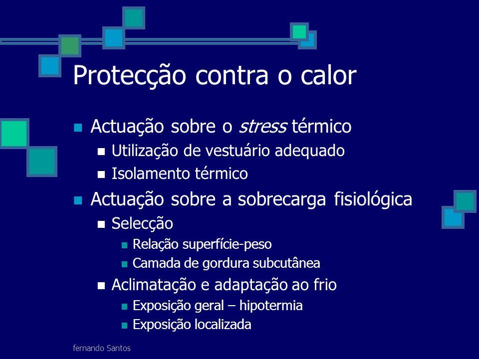 fernando Santos Protecção contra o calor Actuação sobre o stress térmico Utilização de vestuário adequado Isolamento térmico Actuação sobre a sobrecar