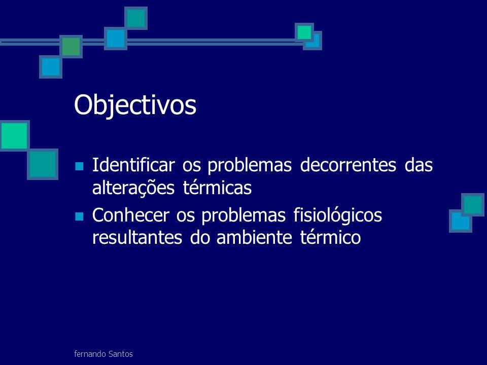 fernando Santos Objectivos Identificar os problemas decorrentes das alterações térmicas Conhecer os problemas fisiológicos resultantes do ambiente tér