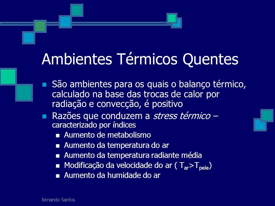 fernando Santos Ambientes Térmicos Quentes São ambientes para os quais o balanço térmico, calculado na base das trocas de calor por radiação e convecç