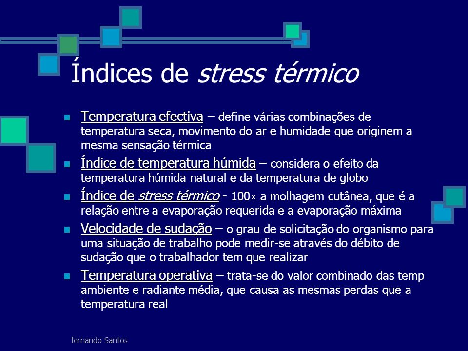 fernando Santos Índices de stress térmico Temperatura efectiva Temperatura efectiva – define várias combinações de temperatura seca, movimento do ar e
