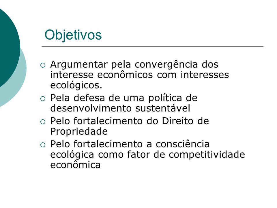 Objetivos Argumentar pela convergência dos interesse econômicos com interesses ecológicos. Pela defesa de uma política de desenvolvimento sustentável
