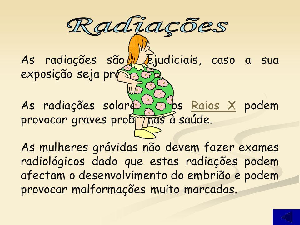As radiações são prejudiciais, caso a sua exposição seja prolongada.