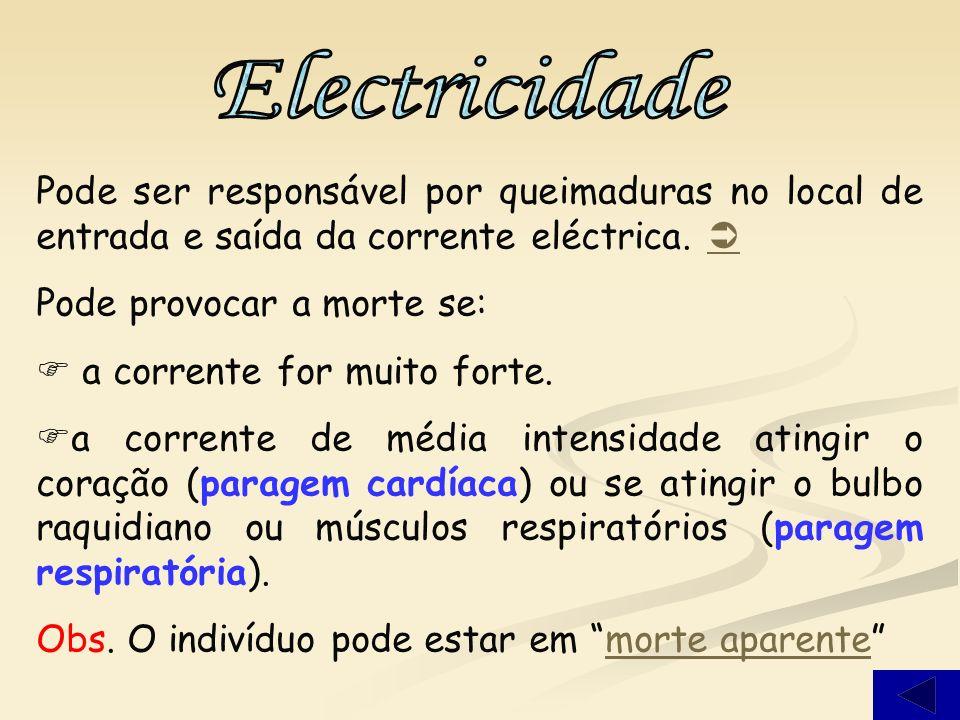 Pode ser responsável por queimaduras no local de entrada e saída da corrente eléctrica.