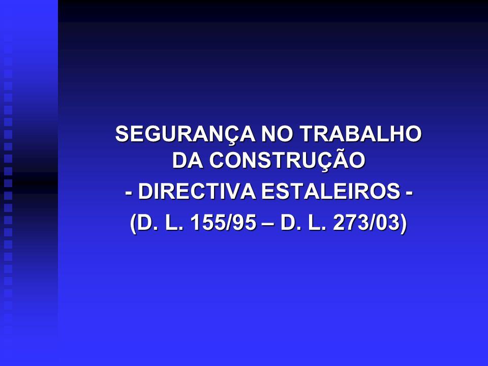 SEGURANÇA NO TRABALHO DA CONSTRUÇÃO - DIRECTIVA ESTALEIROS - (D. L. 155/95 – D. L. 273/03)