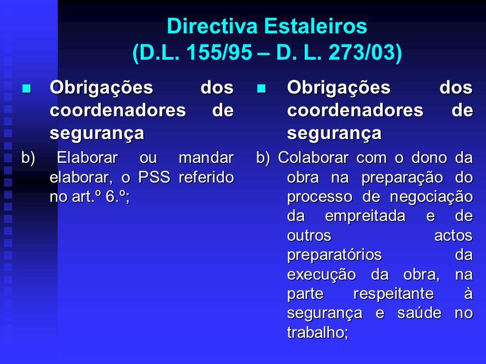 Directiva Estaleiros (D.L. 155/95 – D. L. 273/03) Obrigações dos coordenadores de segurança Obrigações dos coordenadores de segurança b) Elaborar ou m