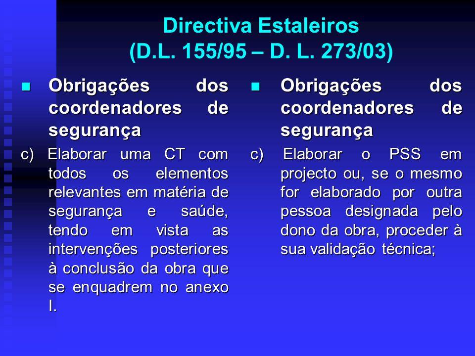 Directiva Estaleiros (D.L. 155/95 – D. L. 273/03) Obrigações dos coordenadores de segurança Obrigações dos coordenadores de segurança c) Elaborar uma