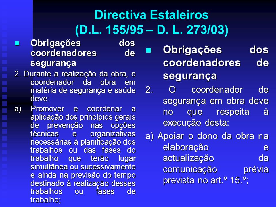 Directiva Estaleiros (D.L. 155/95 – D. L. 273/03) Obrigações dos coordenadores de segurança Obrigações dos coordenadores de segurança 2. Durante a rea