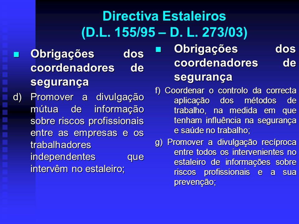 Directiva Estaleiros (D.L. 155/95 – D. L. 273/03) Obrigações dos coordenadores de segurança Obrigações dos coordenadores de segurança d) Promover a di