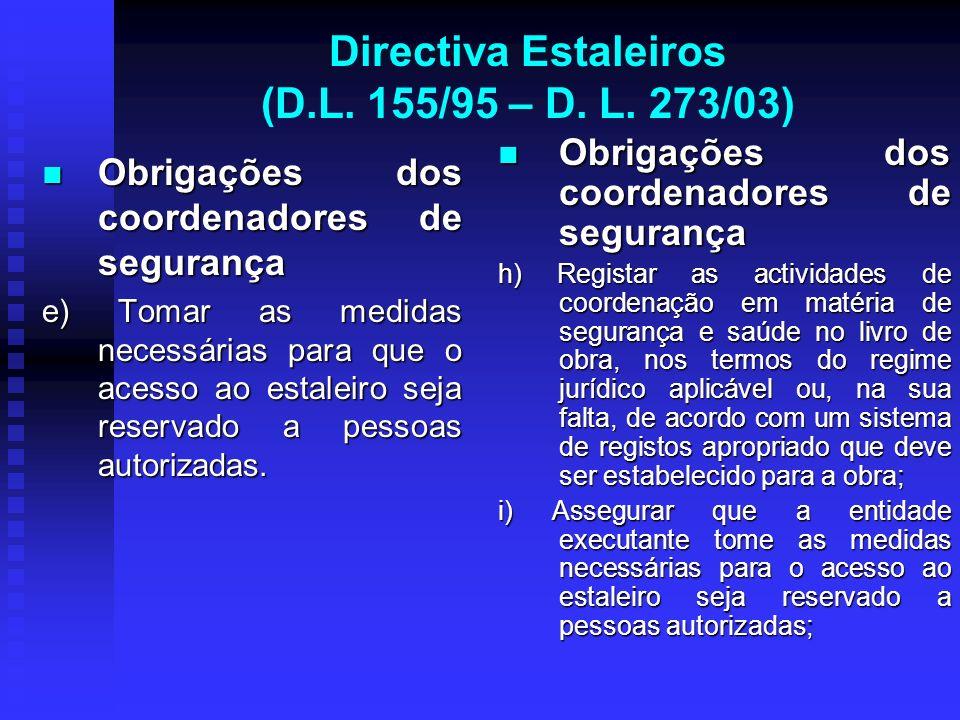 Directiva Estaleiros (D.L. 155/95 – D. L. 273/03) Obrigações dos coordenadores de segurança Obrigações dos coordenadores de segurança e) Tomar as medi