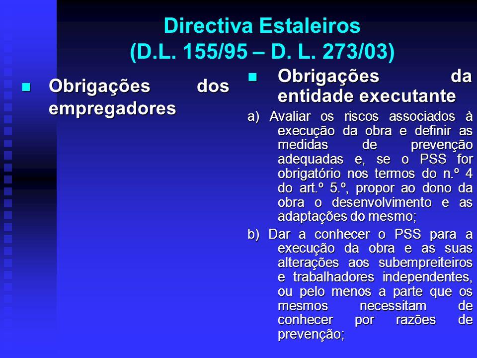 Directiva Estaleiros (D.L. 155/95 – D. L. 273/03) Obrigações dos empregadores Obrigações dos empregadores Obrigações da entidade executante a) Avaliar