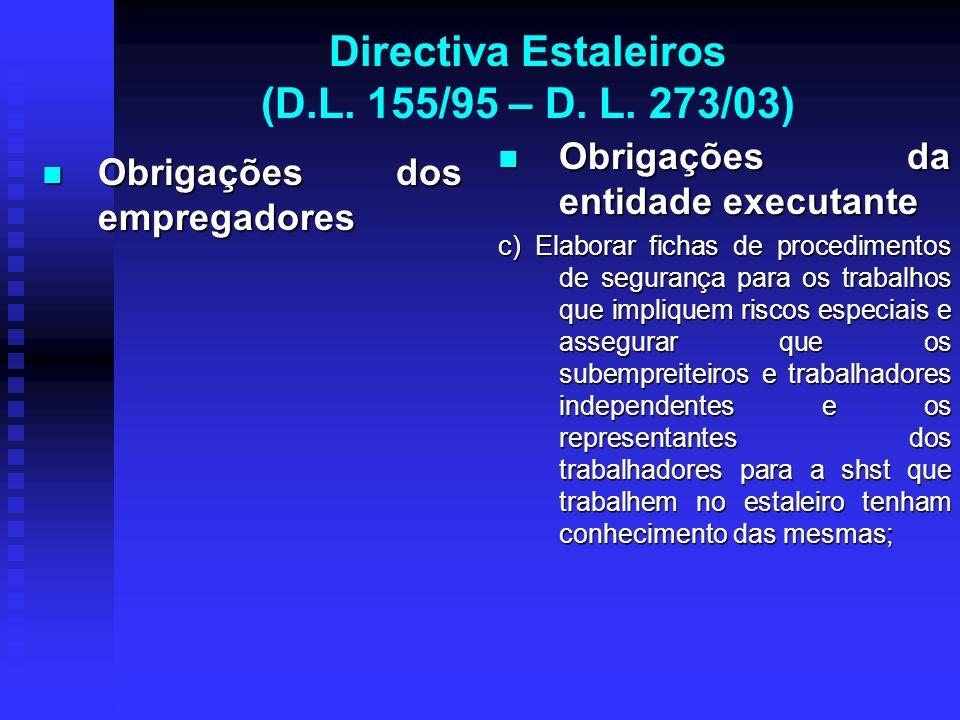 Directiva Estaleiros (D.L. 155/95 – D. L. 273/03) Obrigações dos empregadores Obrigações dos empregadores Obrigações da entidade executante c) Elabora