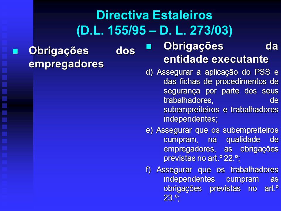 Directiva Estaleiros (D.L. 155/95 – D. L. 273/03) Obrigações dos empregadores Obrigações dos empregadores Obrigações da entidade executante d) Assegur