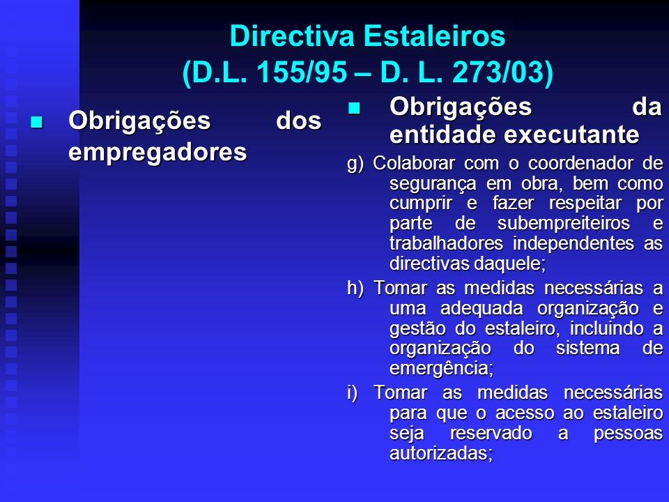 Directiva Estaleiros (D.L. 155/95 – D. L. 273/03) Obrigações dos empregadores Obrigações dos empregadores Obrigações da entidade executante g) Colabor