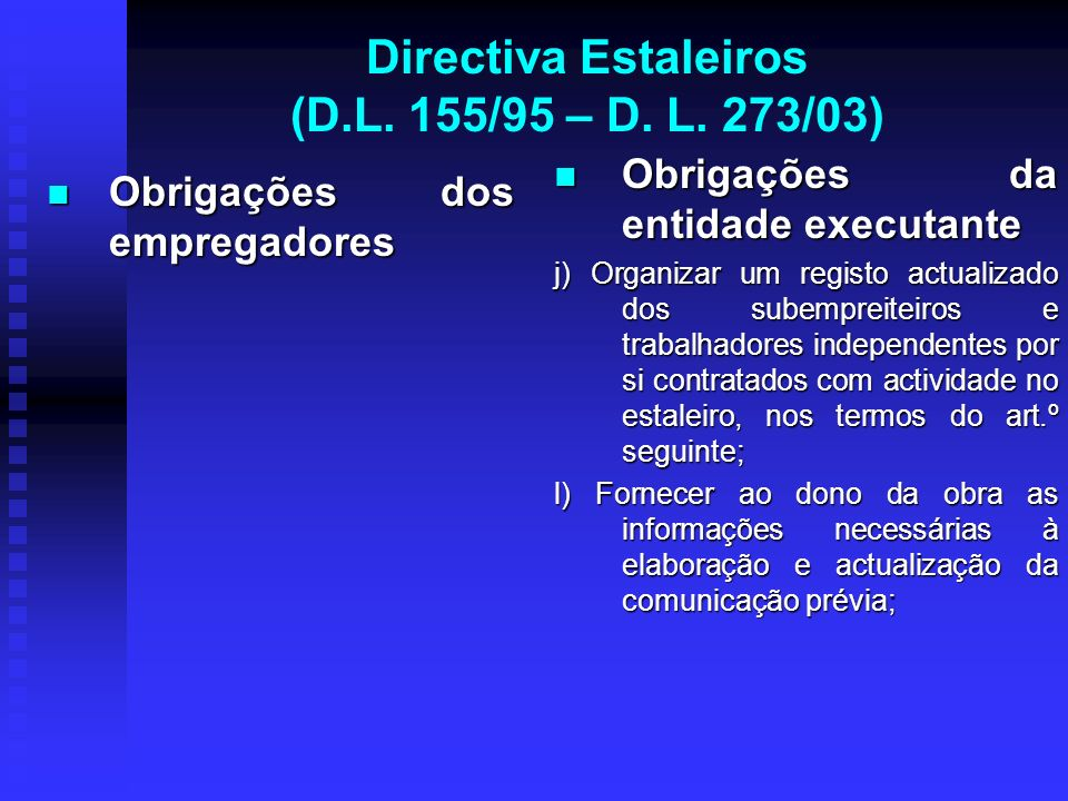 Directiva Estaleiros (D.L. 155/95 – D. L. 273/03) Obrigações dos empregadores Obrigações dos empregadores Obrigações da entidade executante j) Organiz