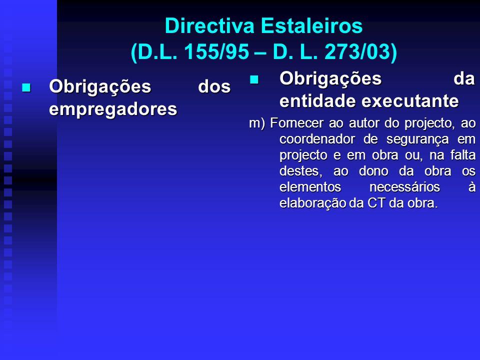 Directiva Estaleiros (D.L. 155/95 – D. L. 273/03) Obrigações dos empregadores Obrigações dos empregadores Obrigações da entidade executante m) Fornece