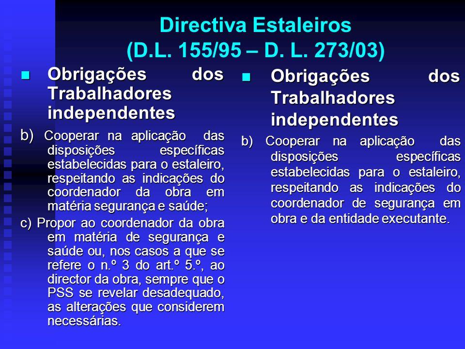 Directiva Estaleiros (D.L. 155/95 – D. L. 273/03) Obrigações dos Trabalhadores independentes Obrigações dos Trabalhadores independentes b) Cooperar na