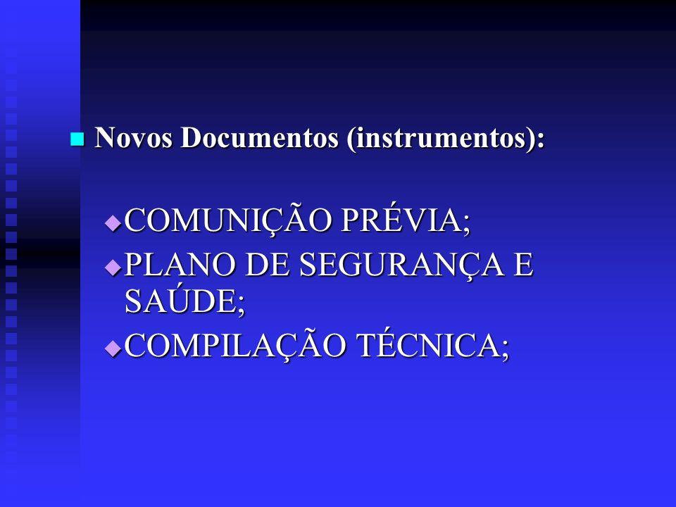 Novos Documentos (instrumentos): Novos Documentos (instrumentos): COMUNIÇÃO PRÉVIA; COMUNIÇÃO PRÉVIA; PLANO DE SEGURANÇA E SAÚDE; PLANO DE SEGURANÇA E