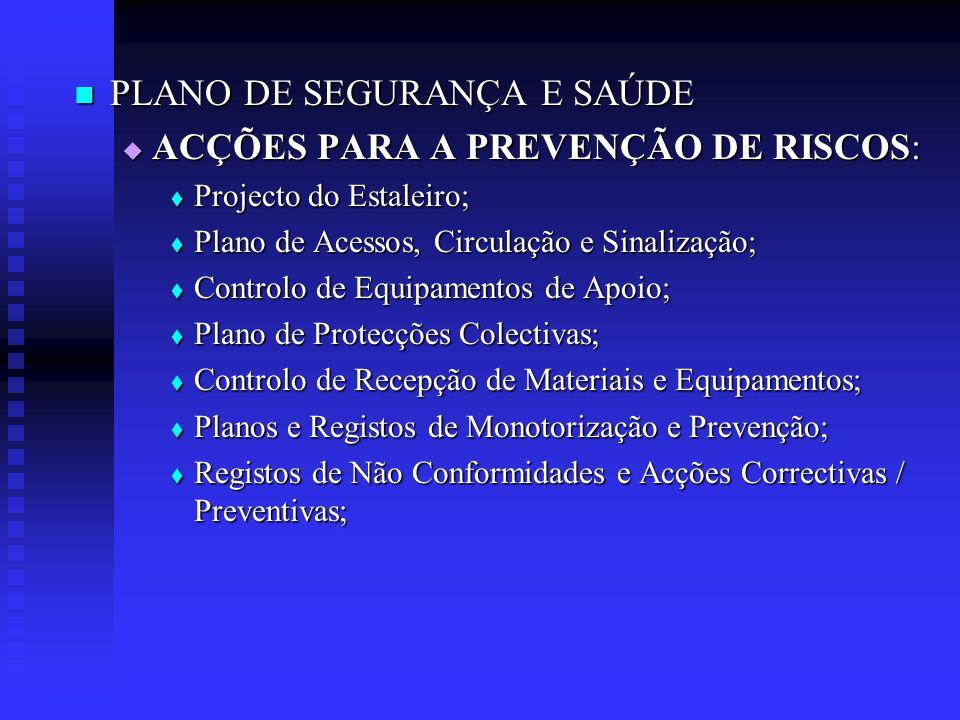 PLANO DE SEGURANÇA E SAÚDE PLANO DE SEGURANÇA E SAÚDE ACÇÕES PARA A PREVENÇÃO DE RISCOS: ACÇÕES PARA A PREVENÇÃO DE RISCOS: Projecto do Estaleiro; Pro