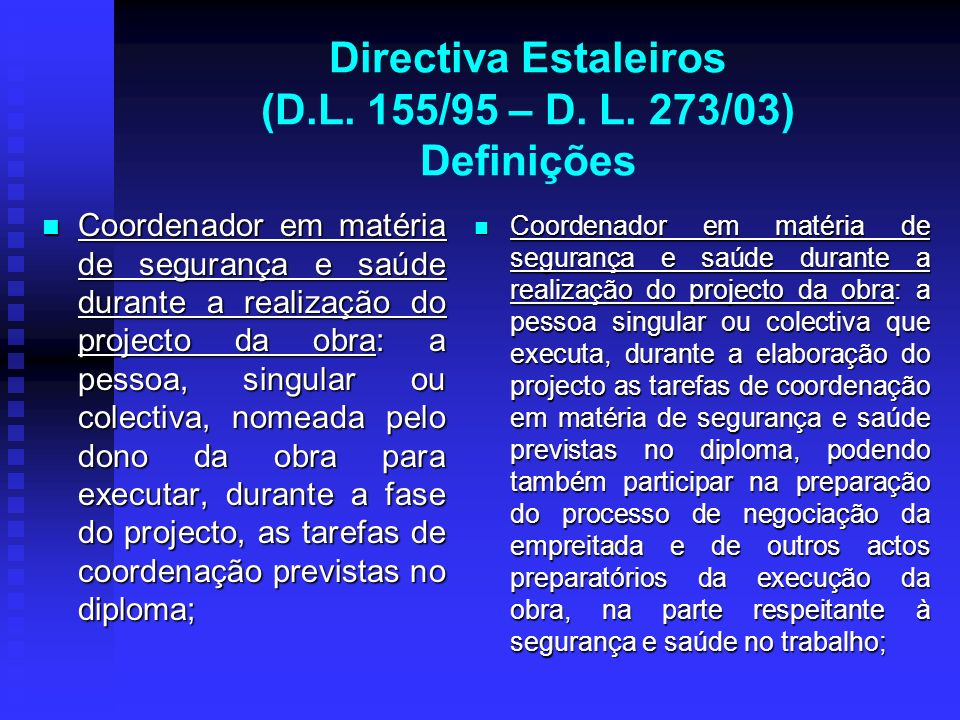 Directiva Estaleiros (D.L. 155/95 – D. L. 273/03) Definições Coordenador em matéria de segurança e saúde durante a realização do projecto da obra: a p