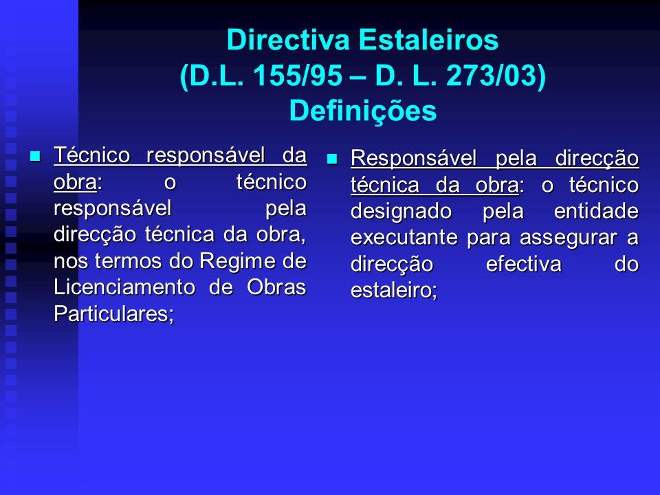 Directiva Estaleiros (D.L. 155/95 – D. L. 273/03) Definições Técnico responsável da obra: o técnico responsável pela direcção técnica da obra, nos ter