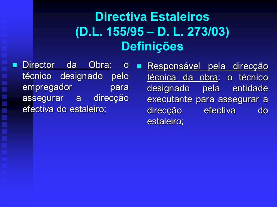 Directiva Estaleiros (D.L. 155/95 – D. L. 273/03) Definições Director da Obra: o técnico designado pelo empregador para assegurar a direcção efectiva