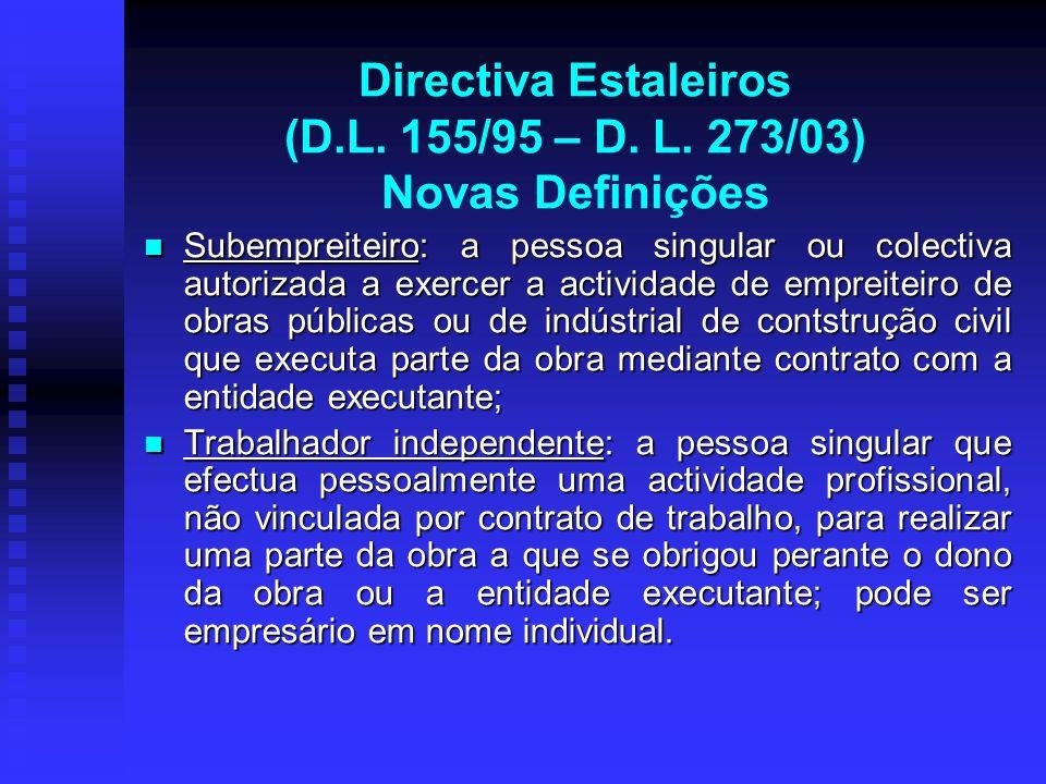 Directiva Estaleiros (D.L. 155/95 – D. L. 273/03) Novas Definições Subempreiteiro: a pessoa singular ou colectiva autorizada a exercer a actividade de