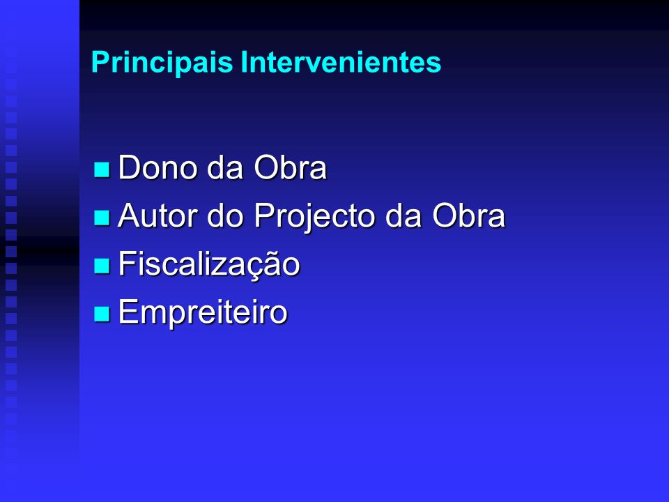 Principais Intervenientes Dono da Obra Dono da Obra Autor do Projecto da Obra Autor do Projecto da Obra Fiscalização Fiscalização Empreiteiro Empreite