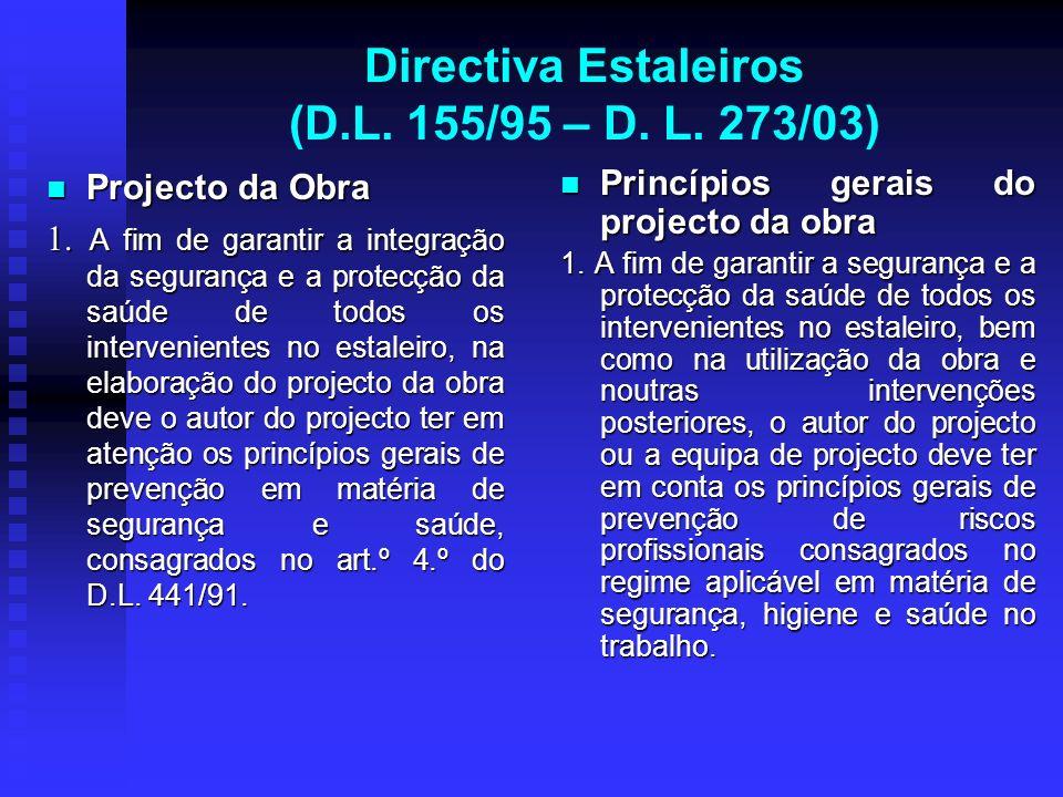 Directiva Estaleiros (D.L. 155/95 – D. L. 273/03) Projecto da Obra Projecto da Obra 1. A fim de garantir a integração da segurança e a protecção da sa