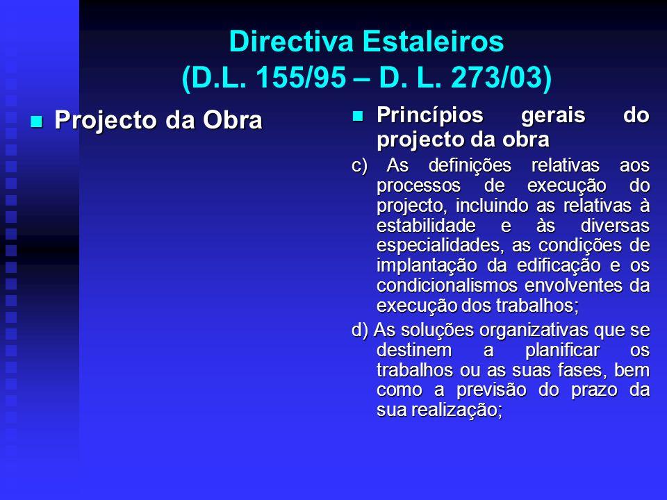 Directiva Estaleiros (D.L. 155/95 – D. L. 273/03) Projecto da Obra Projecto da Obra Princípios gerais do projecto da obra c) As definições relativas a