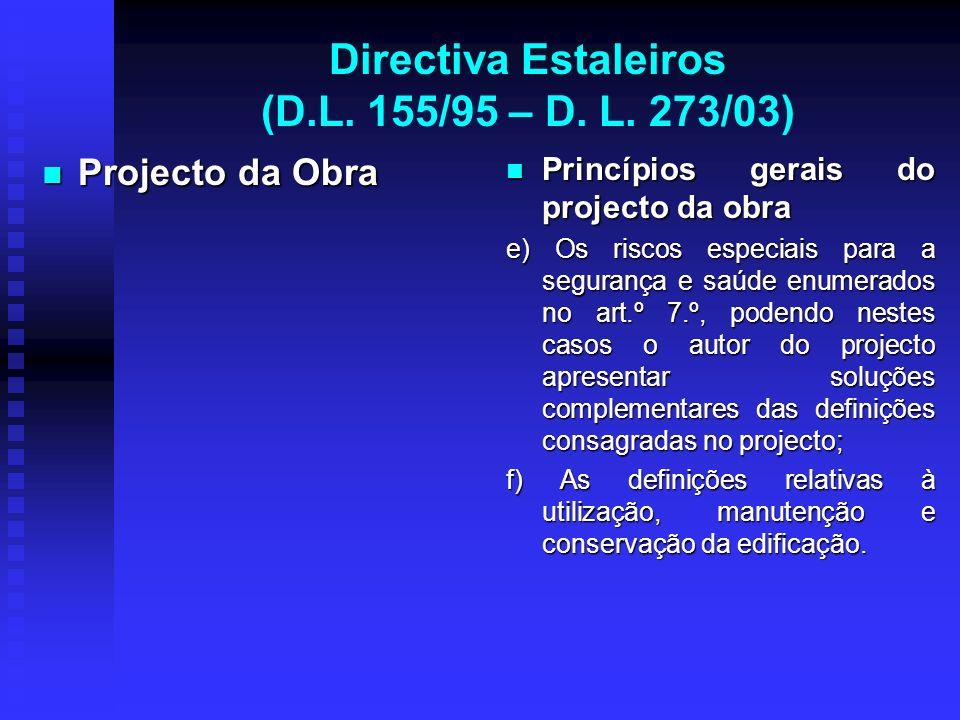 Directiva Estaleiros (D.L. 155/95 – D. L. 273/03) Projecto da Obra Projecto da Obra Princípios gerais do projecto da obra e) Os riscos especiais para