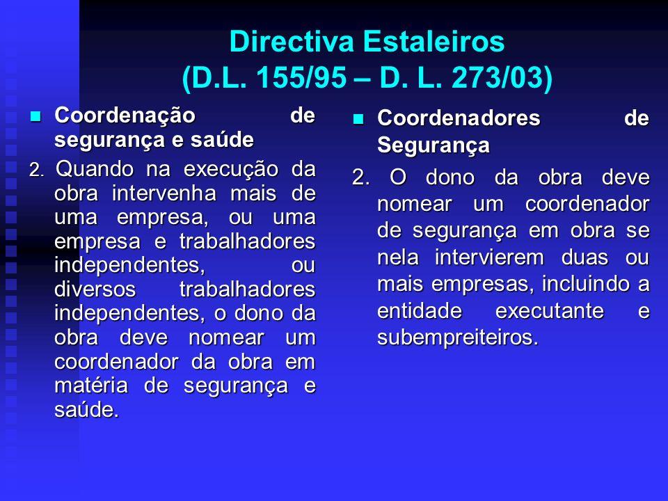 Directiva Estaleiros (D.L. 155/95 – D. L. 273/03) Coordenação de segurança e saúde Coordenação de segurança e saúde 2. Quando na execução da obra inte