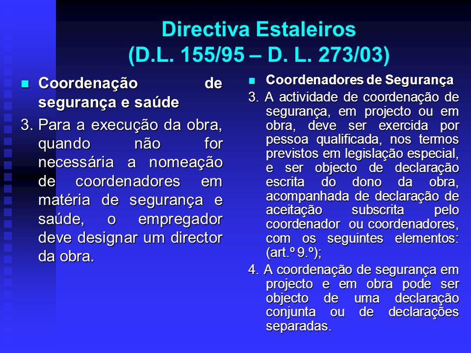 Directiva Estaleiros (D.L. 155/95 – D. L. 273/03) Coordenação de segurança e saúde Coordenação de segurança e saúde 3. Para a execução da obra, quando
