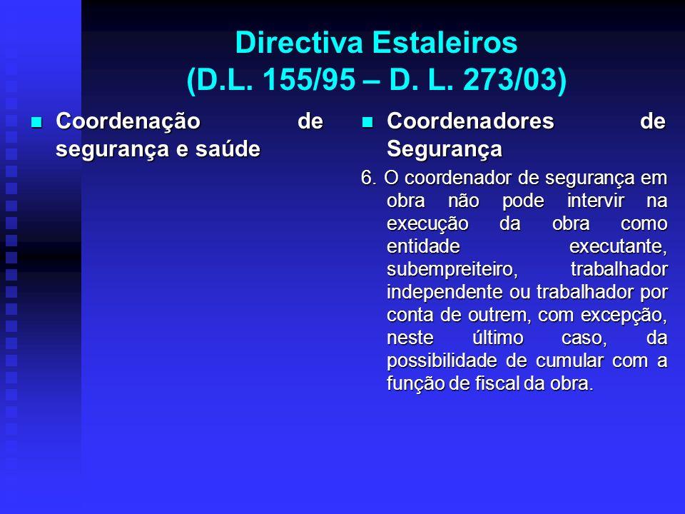 Directiva Estaleiros (D.L. 155/95 – D. L. 273/03) Coordenação de segurança e saúde Coordenação de segurança e saúde Coordenadores de Segurança 6. O co
