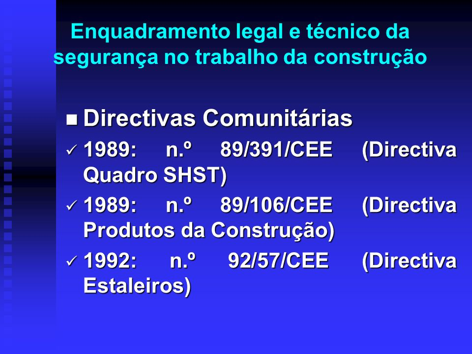Enquadramento legal e técnico da segurança no trabalho da construção Directivas Comunitárias Directivas Comunitárias 1989: n.º 89/391/CEE (Directiva Q