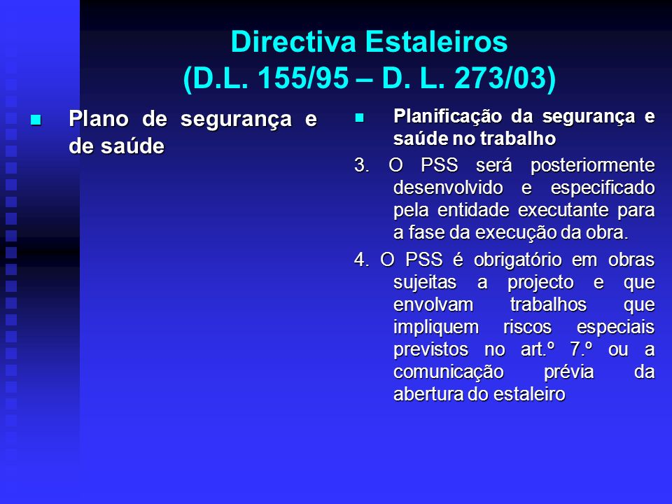 Directiva Estaleiros (D.L. 155/95 – D. L. 273/03) Plano de segurança e de saúde Plano de segurança e de saúde Planificação da segurança e saúde no tra