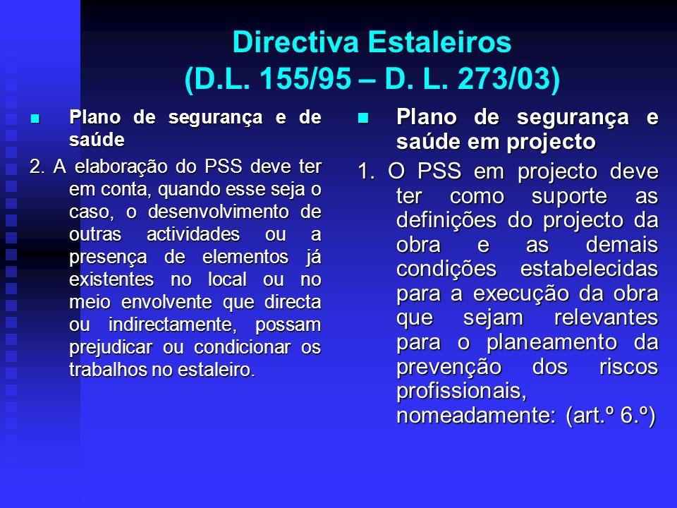Directiva Estaleiros (D.L. 155/95 – D. L. 273/03) Plano de segurança e de saúde Plano de segurança e de saúde 2. A elaboração do PSS deve ter em conta