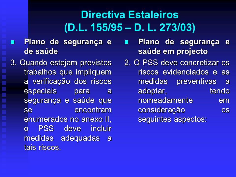 Directiva Estaleiros (D.L. 155/95 – D. L. 273/03) Plano de segurança e de saúde Plano de segurança e de saúde 3. Quando estejam previstos trabalhos qu